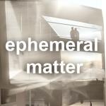 0_ephemeral matter