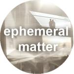 Ephemeral Matter